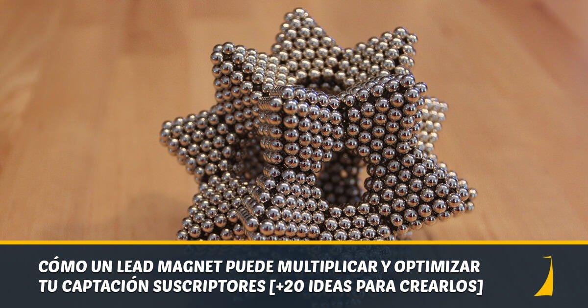 Cómo optimizar la captación de suscriptores con un Lead Magnet [+20 ideas para crearlos]